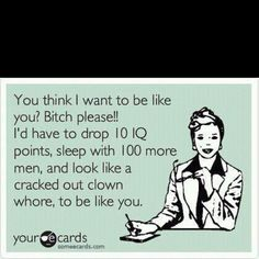 I don't feel this way about anyone, but it's still funny..lol.
