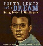 Fifty Cents and a Dream: Young Booker T. Washington by Jabari Asim | Picture This! Teaching with Picture Books