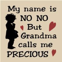 @jessica pansire My name is No No... Then Grandma kisses me a bunch of times all in a row!!!  :)