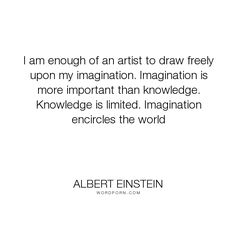 "Albert Einstein - ""I am enough of an artist to draw freely upon my imagination. Imagination is more..."". inspirational, imagination, 1929, viereck-interview"