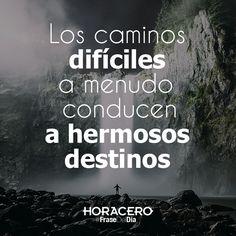 Los caminos difíciles a menudo conducen a hermosos destinos #Frases #FraseDelDía