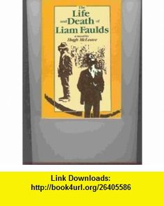 The life and death of Liam Faulds A novel (9780312483876) Hugh McLeave , ISBN-10: 0312483872  , ISBN-13: 978-0312483876 ,  , tutorials , pdf , ebook , torrent , downloads , rapidshare , filesonic , hotfile , megaupload , fileserve