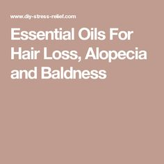 Essential Oils For Hair Loss, Alopecia and Baldness