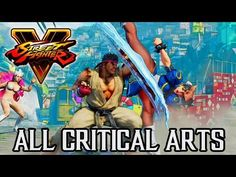 Street Fighter 5 - All Characters Critical Arts @ 1440p (60fps) HD ✔ - YouTube