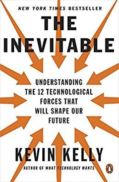 Amazon.com: The Inevitable: Understanding the 12 Technological Forces That Will Shape Our Future (9780143110378): Kevin Kelly: Books