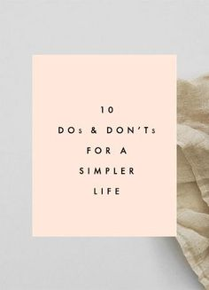 10 Dos and Don'ts For a Simpler Life - Clementine Daily