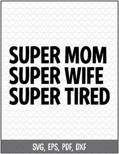 Super Mom Super Wife Super Tired SVG DXF by MyLittlePinkHouse