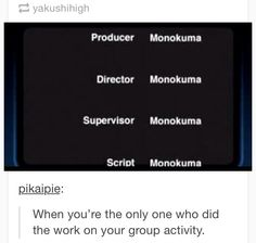 tumblr lol, danganronpa monokuma, when you're the only one who did the work on your group activity