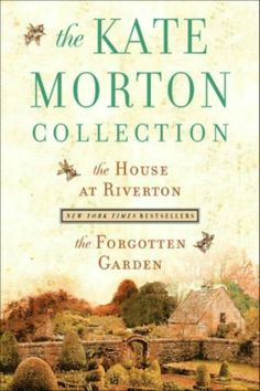 The House at Riverton and The Forgotten Garden by Kate Morton