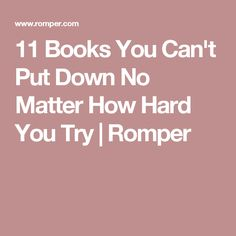 11 Books You Can't Put Down No Matter How Hard You Try | Romper