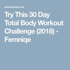 Try This 30 Day Total Body Workout Challenge (2018) - Femniqe