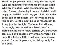 Hits me hard in the heart. I haven't thought about that again. But to you who are dont do it tonight try hard and be strong.