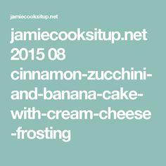 jamiecooksitup.net 2015 08 cinnamon-zucchini-and-banana-cake-with-cream-cheese-frosting