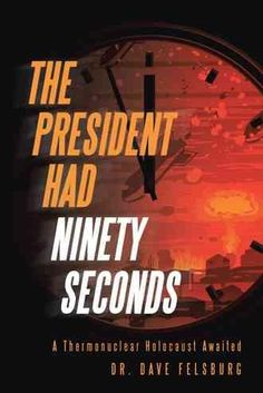 The President Had Ninety Seconds: A Thermonuclear Holocaust Awaited