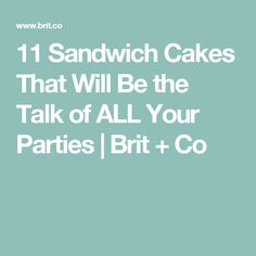 11 Sandwich Cakes That Will Be the Talk of ALL Your Parties | Brit + Co