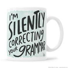 I'm Silently Correcting Your Grammar Mug Teacher Mug Copywriter Mug Correcting Grammar Grammar Gift Teacher Gift Grammar Nerd Grammar Geek by kathywellerart on Etsy https://www.etsy.com/listing/266479259/im-silently-correcting-your-grammar-mug