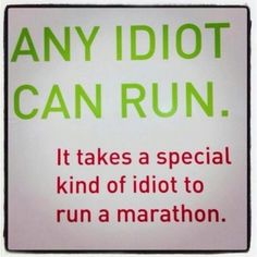 Any idiot can run.  It takes a special kind of idiot to run a (half) marathon.