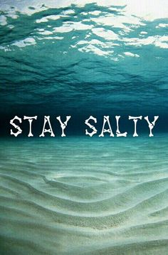 Stay Salty...the beach is calling and I must go. Stay salty my friends.