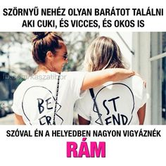 Tudasd a barátaiddal, milyen mázlisták :) Vicces képek Best Freinds, Best Friends Forever, Bff Quotes, Karma, More Fun, Laughter, Friendship, Funny Pictures, Lol