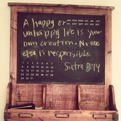 A happy or unhappy life is your own creation. Nobody else is responsible. ~Yoga Sutra (Words to live by . Gift Quotes, Happy Quotes, Me Quotes, True Happiness Quotes, Unhappy Life, Thought Process, Great Words, Life Tips, Motivate Yourself