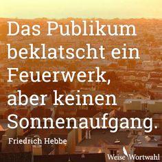 Zitat von Friedrich Hebbe  http://weisewortwahl.de/