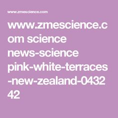 www.zmescience.com science news-science pink-white-terraces-new-zealand-043242