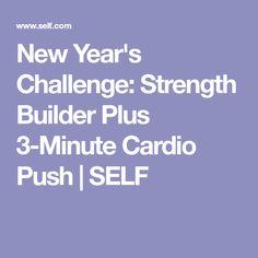 New Year's Challenge: Strength Builder Plus 3-Minute Cardio Push | SELF