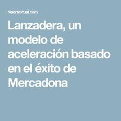 Lanzadera, un modelo de aceleración basado en el éxito de Mercadona