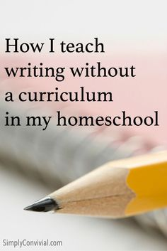 How to teach writing in your homeschool without a curriculum, simply & effectively. Teaching writing doesn't have to be complicated and doesn't require a confusing program or workbook. via @mystiewinckler