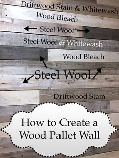 DIY Wood Pallet Wall - How to make new wood look weathered, distressed with different techniques. Whitewash, steel wool for gray weathered effect, driftwood
