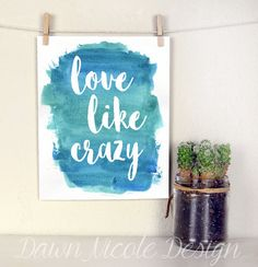 Modern Calligraphy Quote - Love Like Crazy - Inspirational quote with watercolor background - Nursery decor