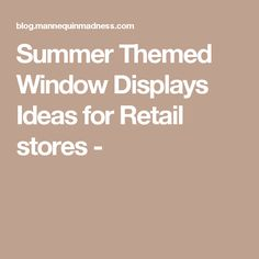 Summer Themed Window Displays Ideas for Retail stores -