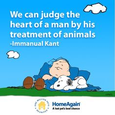 We can judge the heart of a man by his treatment of animals.      (Posted to my page 1/12/17.)