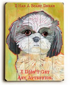 "ArteHouse 9 in. x 12 in. ""I had a Scary Dream"" by Ursula Dodge ""Solid Wood"" Wall Art ArteHouse 9 in. x 12 in. ""I had a Scary Dream"" by Ursula Dodge ""Solid Wood"" Wall Art – The Home Depot Source by Shih Tzu Hund, Shih Tzu Puppy, Shih Tzus, Shih Poo, Scary Dreams, Bad Dreams, Ursula, Dodge, Wood Wall Art"