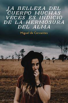 20160713 La belleza del cuerpo muchas veces es indicio de la hermosura del alma - Miguel de Cervantes @Candidman tumblr