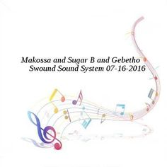Makossa and Sugar B and Gebetho-Swound Sound System-SAT-07-16-2016-PTC