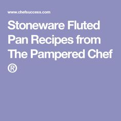 Stoneware Fluted Pan Recipes from The Pampered Chef ®