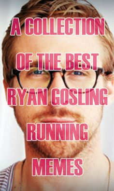 Because why not be motivated by his cuteness, right? Ryan Gosling Running Memes