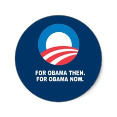 FOR OBAMA THEN. FOR OBAMA NOW.