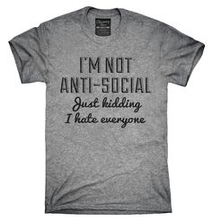 I'm Not Anti Social Just Kidding I Hate Everyone Shirt, Hoodies, Tanktops