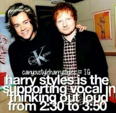 Harry and Ed ❥ Im in love with the fact Harry is the supporting vocal in my favorite song by Ed Sheeran