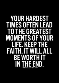Your hardest times often lead to the greatest moments of your life. Keep the faith. It will all be worth it in the end. www.livingbackward.com
