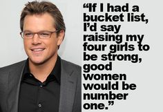 Matt Damon..not only a great actor, but more importantly, a good father, son, and activist for educators.