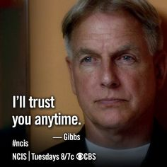 I'll trust you anytime! -Gibbs