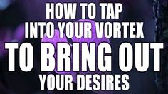 Abraham Hicks - How to Tap into the Vortex to Bring out Your Desires