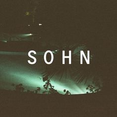 SOHN - checking him out will only make your day better