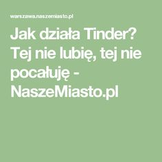 Jak działa Tinder? Tej nie lubię, tej nie pocałuję - NaszeMiasto.pl