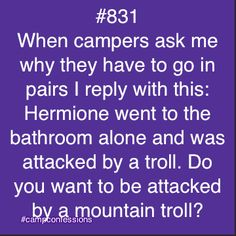 Perhaps I'll tell my campers this next year...