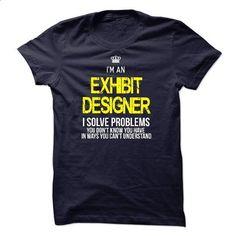 i am an EXHIBIT DESIGNER i solve problems - #hoodie schnittmuster #dressy sweatshirt. MORE INFO => https://www.sunfrog.com/LifeStyle/i-am-an-EXHIBIT-DESIGNER-i-solve-problems-47296285-Guys.html?68278
