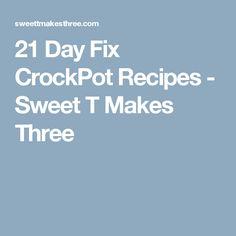 21 Day Fix CrockPot Recipes - Sweet T Makes Three